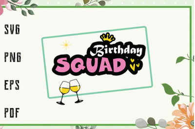 Birthday Squad Wine Glass Svg, File For Cricut, For Silhouette, Cut Fi