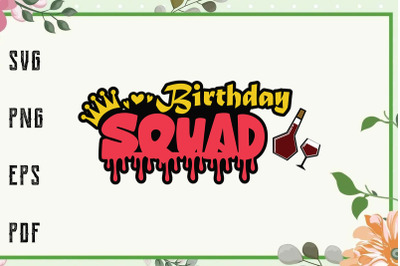 Dripping Birthday Squad Svg, File For Cricut, For Silhouette, Cut File