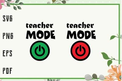 Teacher Mode On Off Funny Teacher Life Svg, File For Cricut, For Silho