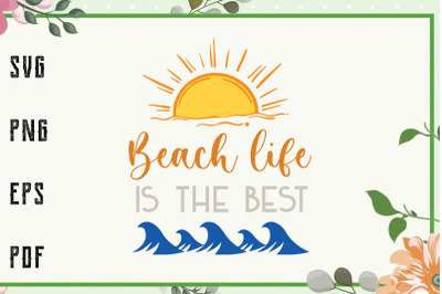 Beach Life Is The Best Life Summer Vacation Svg, File For Cricut, For