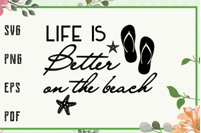 Life Is Better On The Beach Summer Vacation Svg, File For Cricut, For