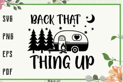 Back That Thing Up Summer Camping Trip Svg, File For Cricut, For Silho