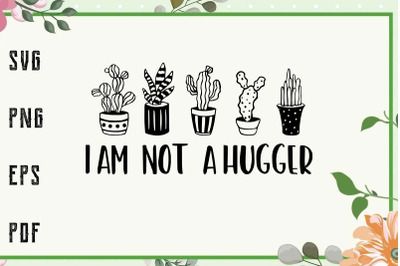 Not A Hugger Cactus Funny Quote Svg, File For Cricut, For Silhouette,