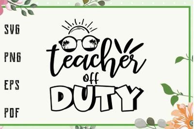 Teacher Off Duty Summer Vacation Svg, File For Cricut, For Silhouette,