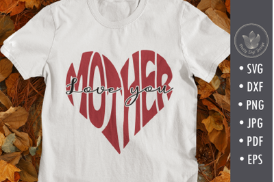 Love you Mother, heart svg cut file