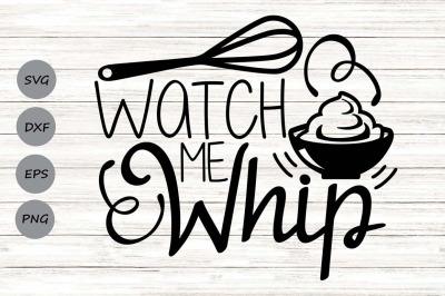 Watch Me Whip Svg, Kitchen Svg, Baking Svg, Kitchen Decor Svg, Whisk.