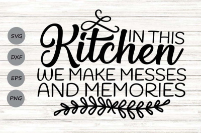 In This Kitchen We Make Messes And Memories Svg, Kitchen Svg.