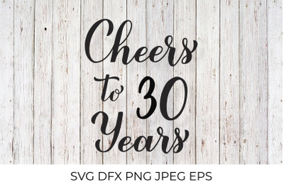 Cheers to 30 Years SVG. 30th Birthday, Anniversary calligraphy letteri