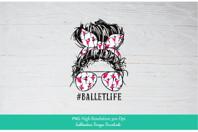 Ballet Life PNG Sublimation Design Downloads - Messy Bun Mom Life PNG