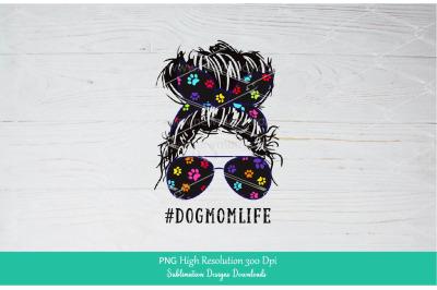 Dog Mom Life PNG Sublimation Design Downloads - Messy Bun Mom Life PNG
