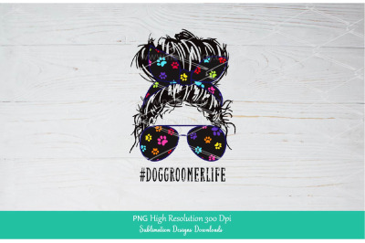 Dog Groomer Life PNG sublimation downloads - Messy Hair Bun