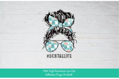 Dental Life PNG Sublimation Design Downloads - Messy Bun Mom Life PNG