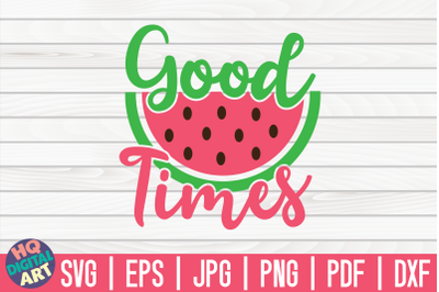 Good times SVG | Watermelon SVG