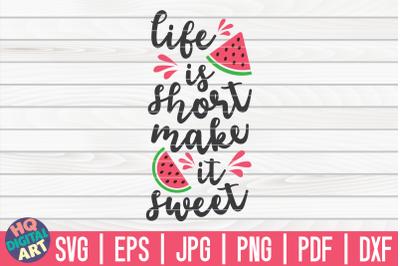 Life is short make it sweet SVG | Watermelon SVG