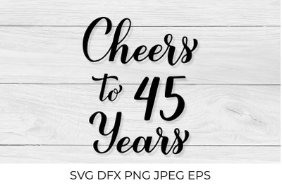 Cheers to 45 Years SVG. 45th Birthday, Anniversary calligraphy letteri