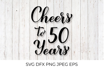 Cheers to 50 Years. 50th Birthday, Anniversary calligraphy lettering.