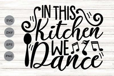 In This Kitchen We Dance Svg, Kitchen Svg, Funny Kitchen Svg.