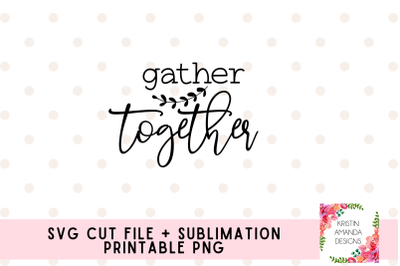 Gather Together Thanksgiving Fall SVG Cut File and Printable PNG