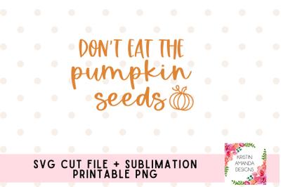 Don't Eat the Pumpkin Seeds Svg Cut File PNG