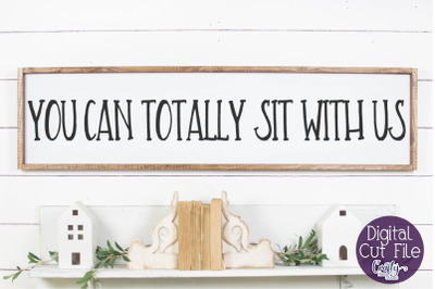 Home Sign Svg, Farmhouse Svg, You Can Totally Sit With Us