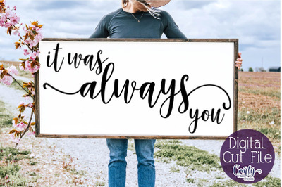 Farmhouse Svg, Home Sign, Love Quote Svg, It Was Always You