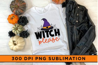 Witch Please, Halloween Sublimation