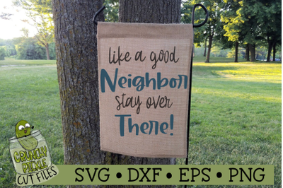 Like a Good Neighbor Stay Over There Funny SVG File