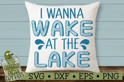 I Wanna Wake at the Lake SVG Cut File