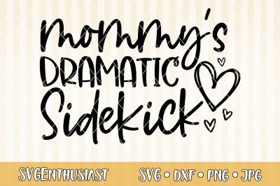 Mommy's dramatic sidekick SVG cut file