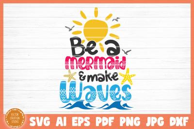 Be A Mermaid And Make Waves Summer Beach SVG Cut File
