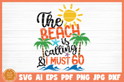 The Beach Is Calling And I Must Go Summer Beach SVG Cut File