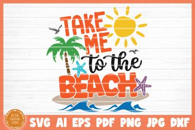 Take Me To The Beach Summer Beach SVG Cut File