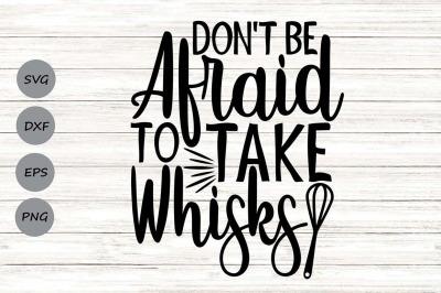 Don't Be Afraid To Take Whisks Svg, Kitchen Svg, Funny Kitchen Svg.