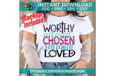 Worthy, Adored, Chosen, Redeemed, Loved SVG File, Christian svg, Churc