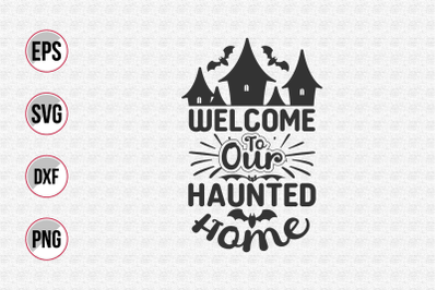 Welcome to our haunted home svg.