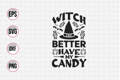 Witch better Have my candy svg.