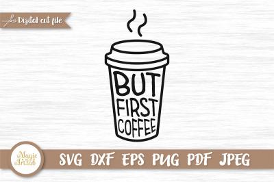 But first coffee svg, Coffee svg, Coffee lover svg, Mom life svg