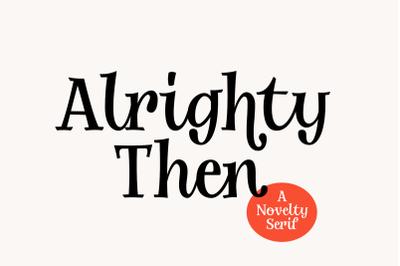Alrighty Then   A Novelty Serif Typeface