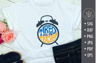 Tired as a teacher SVG cut file, Teacher shirt svg