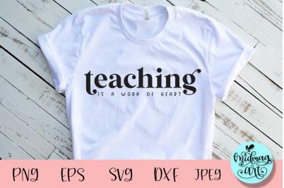 Teaching is a work of heart svg, teacher svg