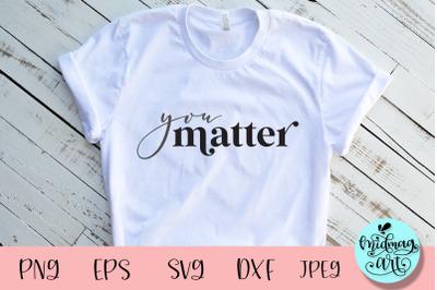 You matter svg, teacher svg