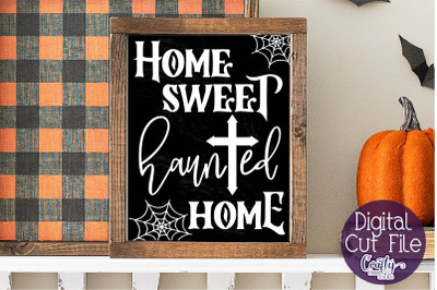 Halloween Svg, Farmhouse Sign, Home Sweet Haunted Home File