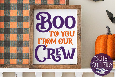 Halloween Svg, Farmhouse Sign, Boo To You From Our Crew File