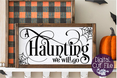 Halloween Svg, Farmhouse Sign, A Haunting We Will Go File