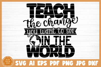 Teach The Change You Want To See In The World SVG Cut File