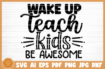 Wake Up Teach Kids Be Awesome SVG Cut File