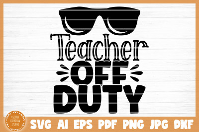 Teacher Off Duty SVG Cut File