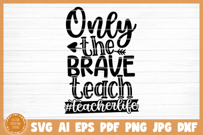 Only The Brave Teach SVG Cut File