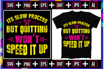 It's Slow Process but Quitting Wont Speed it up t-shirt design