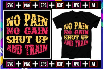 No Pain No Gain Shut Up and Train t-shirt design